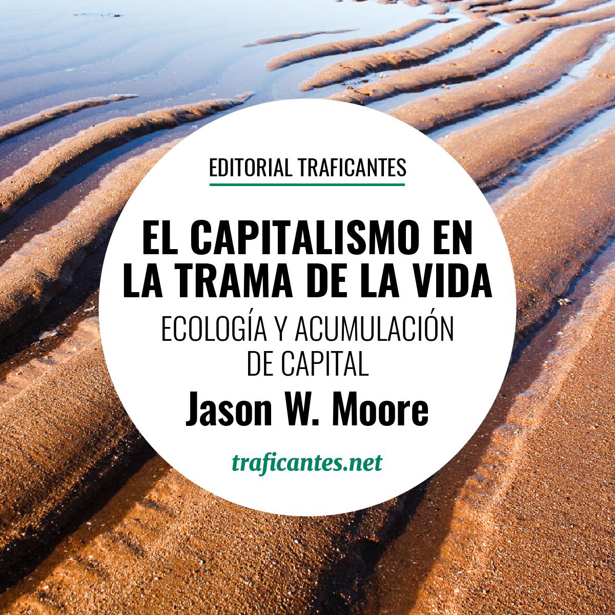 El libro de Jason W. Moore 'El capitalismo en la trama de la vida' es una contribución muy notable para entender lo que el título reza, que a su vez es determinante para comprender el presente.