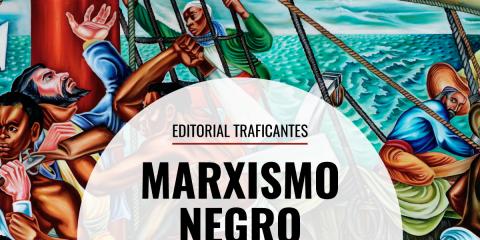 La obra de Cedric J. Robinson, esencial para entender por qué la lucha de clases es insuficiente para explicar la opresión colonialista, se traduce por fin al castellano.