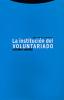 Imagen de cubierta: LA INSTITUCION DEL VOLUNTARIADO
