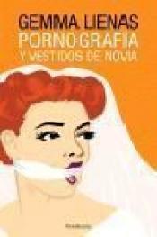 Imagen de cubierta: PORNOGRAFÍA Y VESTIDOS DE NOVIA