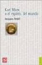 Imagen de cubierta: KARL MARX O EL ESPÍRITU DEL MUNDO