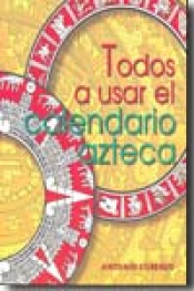 Imagen de cubierta: TODOS A USAR EL CALENDARIO AZTECA
